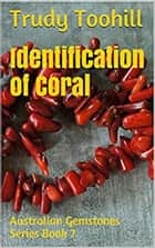 Identification of Coral - Australian Gemstones Series Book 7 ebook by Trudy Toohill