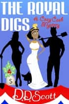 The Royal Digs ebook by D. D. Scott