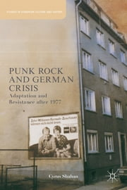 Punk Rock and German Crisis - Adaptation and Resistance after 1977 ebook by Cyrus M. Shahan