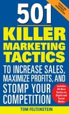 501 Killer Marketing Tactics to Increase Sales, Maximize Profits, and Stomp Your Competition: Revised and Expanded Second Edition ebook by Tom Feltenstein
