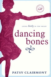 Dancing Bones - Living Lively in the Valley ebook by Patsy Clairmont