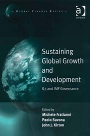 Sustaining Global Growth and Development - G7 and IMF Governance ebook by Professor Michele Fratianni,Professor Paolo Savona,Professor John J. Kirton,Professor Michele Fratianni,Professor John J. Kirton,Professor Paolo Savona