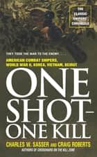 One Shot One Kill - One Shot One Kill ebook by Charles W. Sasser, Craig Roberts
