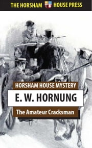 The Amateur Cracksman ebook by E. W. Hornung