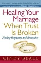 Healing Your Marriage When Trust Is Broken ebook by Cindy Beall