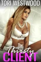 The Thirsty Client (Hucow High Class Escort Breast Feeding Milking Lactation Erotica) ebook by Tori Westwood