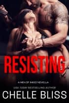 Resisting ebook by Chelle Bliss