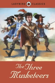 Ladybird Classics: The Three Musketeers ebook by Penguin Books Ltd