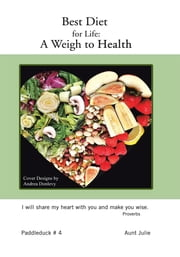 Best Diet for Life: A Weigh to Health - Paddleduck # 4 ebook by Aunt Julie