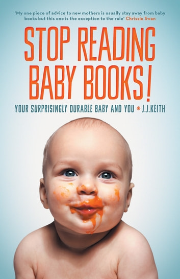 Stop Reading Baby Books! - Your Surprisingly Durable Baby and You ebook by J. J. Keith