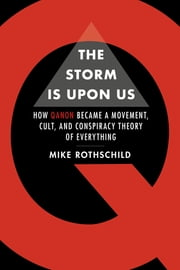 The Storm is Upon Us - How QAnon Became a Movement, Cult, and Conspiracy Theory of Everything ebook by Mike Rothschild