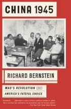 China 1945 - Mao's Revolution and America's Fateful Choice eBook by Richard Bernstein