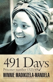 491 Days - Prisoner Number 1323/69 ebook by Winnie Madikizela-Mandela,Ahmed Kathrada