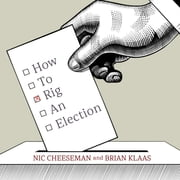 How to Rig an Election audiobook by Nic Cheeseman, Brian Klaas
