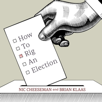 How to Rig an Election audiobook by Nic Cheeseman,Brian Klaas