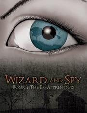 Wizard and Spy: Book 1 The Ex-Apprentices ebook by Julia Group