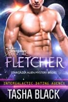 Fletcher - Stargazer Alien Mystery Brides #2 (Intergalactic Dating Agency) ebook by