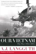 Our Vietnam - The War 1954-1975 ebook by A. J. Langguth