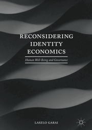 Reconsidering Identity Economics - Human Well-Being and Governance ebook by Laszlo Garai