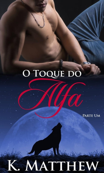O Toque do Alfa ebook by K. Matthew