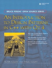 An Introduction to Design Patterns in C++ with Qt 4 ebook by Ezust, Alan