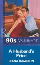 A Husband's Price (Mills & Boon Vintage 90s Modern) ebook by Diana Hamilton