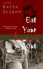 Eat Your Heart Out: a novella ebook by Dayna Ingram