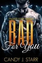Bad for You - Fallen Star, #4 ebook by Candy J Starr
