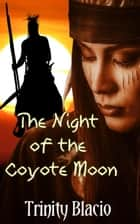 The Night Of The Coyote Moon ebook by Trinity Blacio