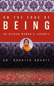 On the Edge of Being - An Afghan Woman's Journey ebook by Dr. Sharifa Sharif