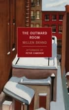 The Outward Room ebook by Millen Brand, Peter Cameron