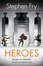 Heroes - Mortals and Monsters, Quests and Adventures ekitaplar by Stephen Fry
