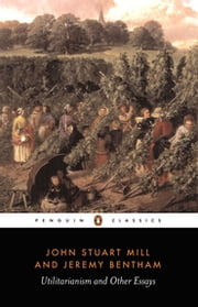 Utilitarianism and Other Essays ebook by Jeremy Bentham,John Stuart Mill,Alan Ryan