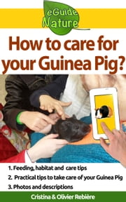 How to care for your Guinea Pig? - Small digital guide to take care of your pet ebook by Cristina Rebiere, Olivier Rebiere