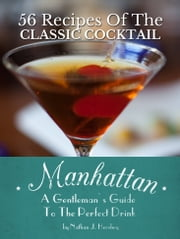 Manhattan: A Gentleman's Guide To The Perfect Drink - 56 Recipes Of The Classic Cocktail ebook by Nathan J. Hershey