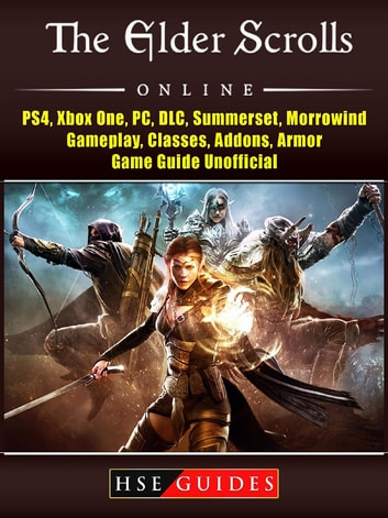 The Elder Scrolls Online, PS4, Xbox One, PC, DLC, Summerset, Morrowind,  Gameplay, Classes, Addons, Armor, Game Guide Unofficial