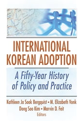 International Korean Adoption - A Fifty-Year History of Policy and Practice ebook by