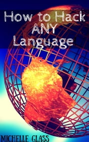 How to Hack ANY Language ebook by Michelle Glass