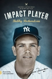 Impact Player - Leaving a Lasting Legacy On and Off the Field ebook by Bobby Richardson,David Thomas,Joe Girardi