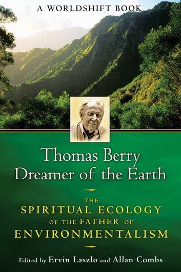 Thomas Berry, Dreamer of the Earth - The Spiritual Ecology of the Father of Environmentalism ebook by