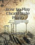 How to Play Chord Style Piano ebook by