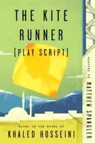 The Kite Runner (Play Script) - Based on the novel by Khaled Hosseini eBook by Matthew Spangler
