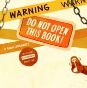 Warning: Do Not Open This Book! ebook by Adam Lehrhaupt,Matthew Forsythe