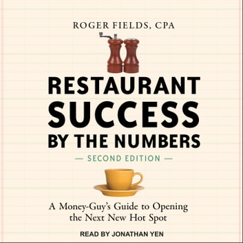 Restaurant Success by the Numbers, Second Edition - A Money-Guy's Guide to Opening the Next New Hot Spot audiobook by Roger Fields