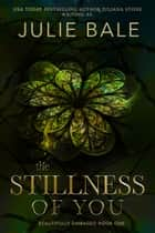 The Stillness Of You ebook by Julie Bale, Juliana Stone