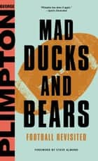 Mad Ducks and Bears - Football Revisited ebook by George Plimpton, Steve Almond