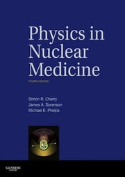 Physics in Nuclear Medicine E-Book ebook by Simon R. Cherry, PhD, James A. Sorenson,...