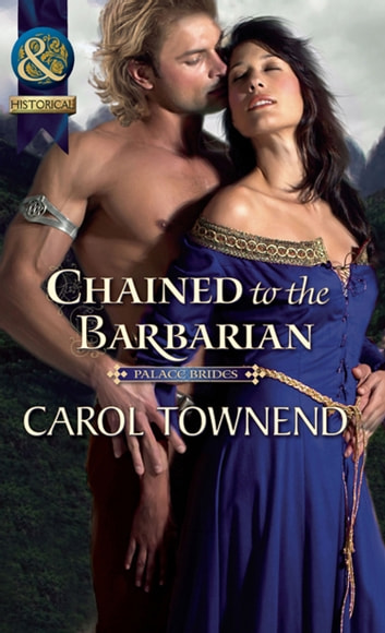 Chained to the Barbarian (Mills & Boon Historical) (Palace Brides, Book 2) ebook by Carol Townend