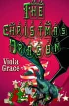 The Christmas Dragon ebook by Viola Grace