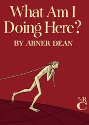 What Am I Doing Here? ebook by Abner Dean,Clifton Fadiman